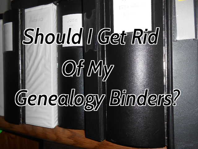 should i get rid of my genealogy binders